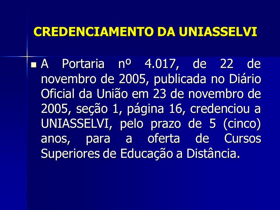 CREDENCIAMENTO DA UNIASSELVI A Portaria nº 4.017, de 22 de novembro de 2005, publicada no Diário Oficial da União em 23 de novembro de 2005, seção 1,