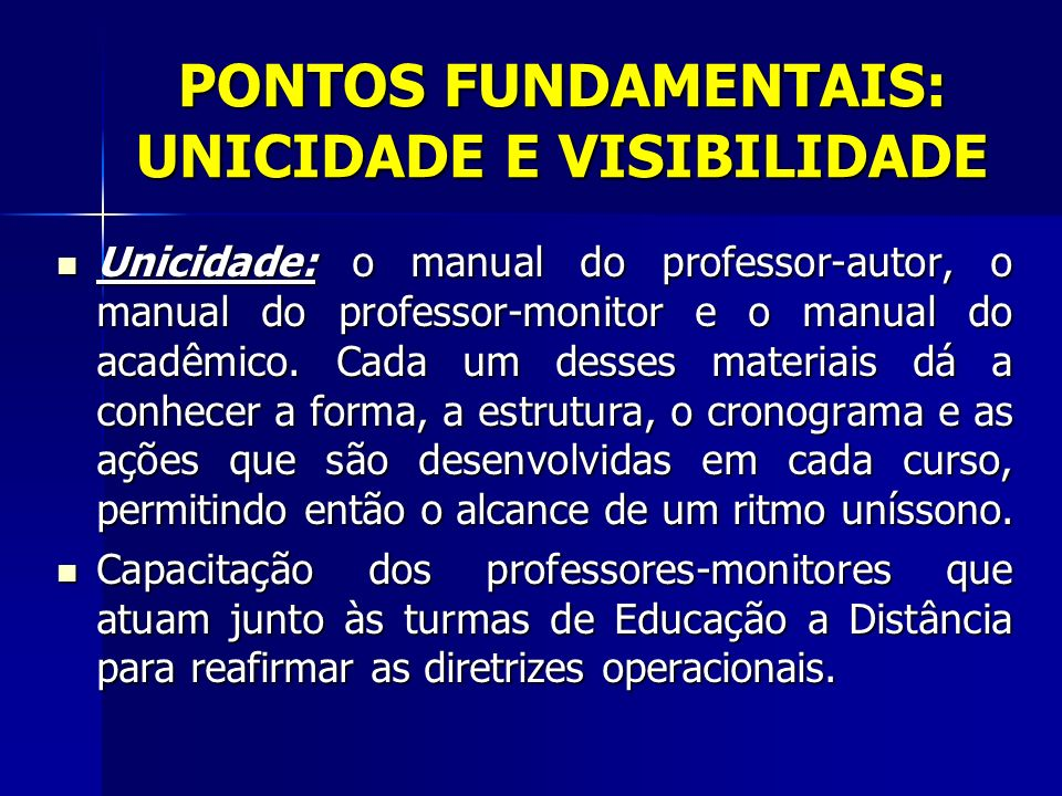 PONTOS FUNDAMENTAIS: UNICIDADE E VISIBILIDADE Unicidade: o manual do professor-autor, o manual do professor-monitor e o manual do acadêmico.