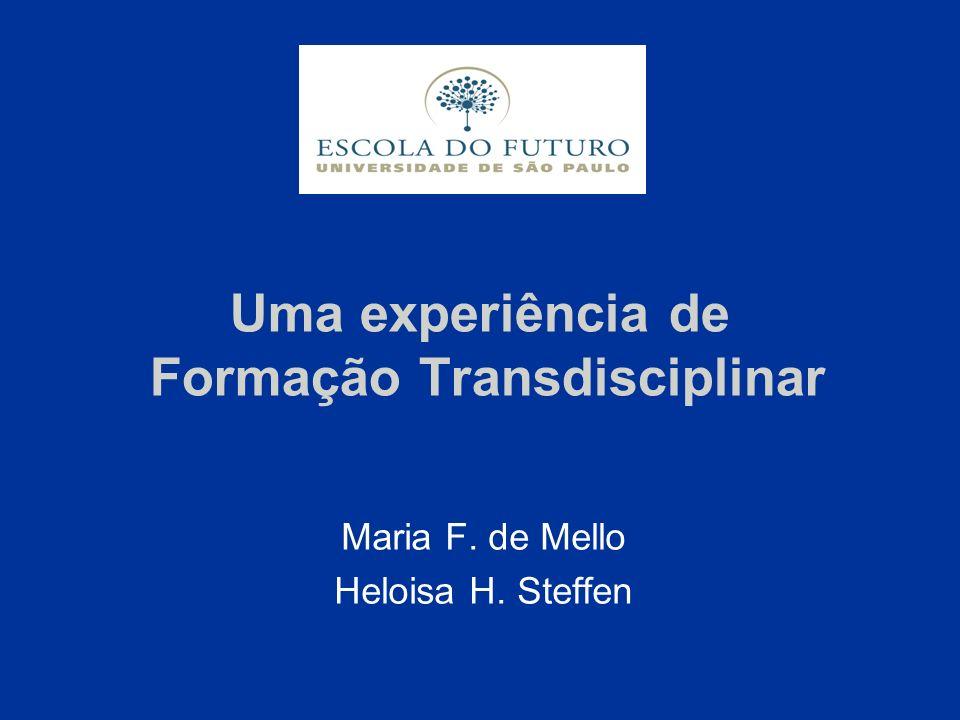 Uma experiência de Formação Transdisciplinar Maria F. de Mello Heloisa H. Steffen