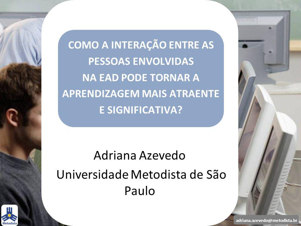 adriana.azevedo@metodista.br Adriana Azevedo Universidade Metodista de São Paulo COMO A INTERAÇÃO ENTRE AS PESSOAS ENVOLVIDAS NA EAD PODE TORNAR A APR