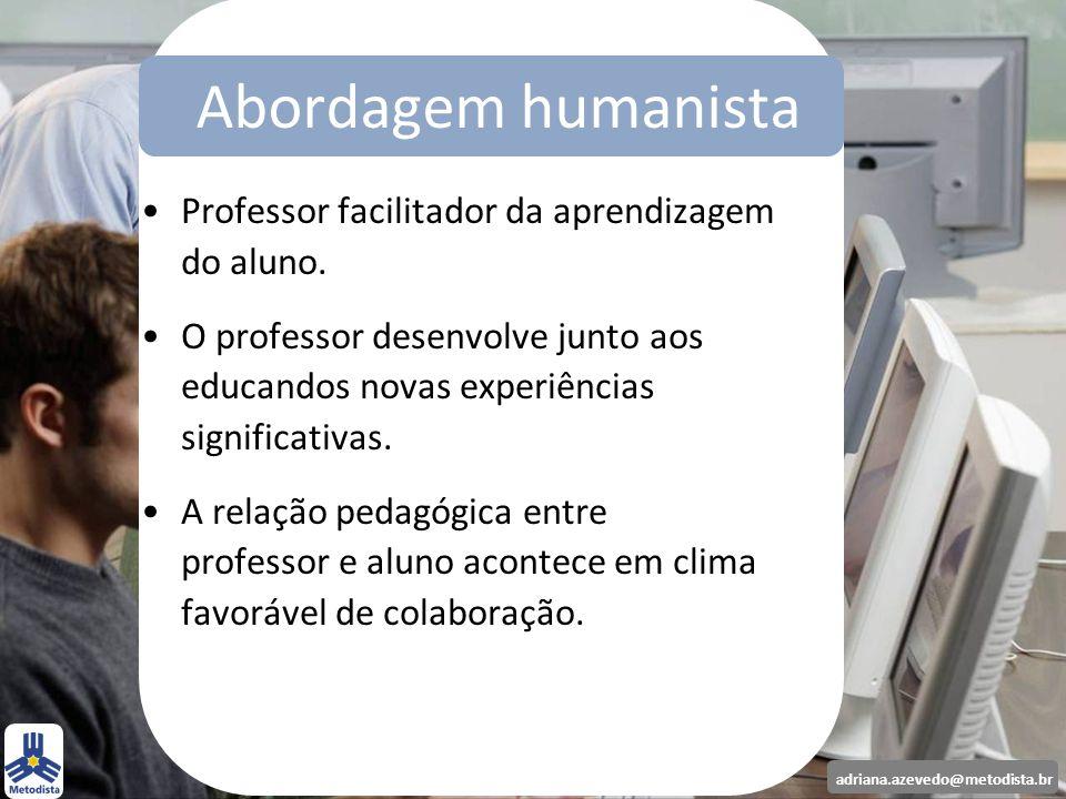 adriana.azevedo@metodista.br Professor facilitador da aprendizagem do aluno. O professor desenvolve junto aos educandos novas experiências significati