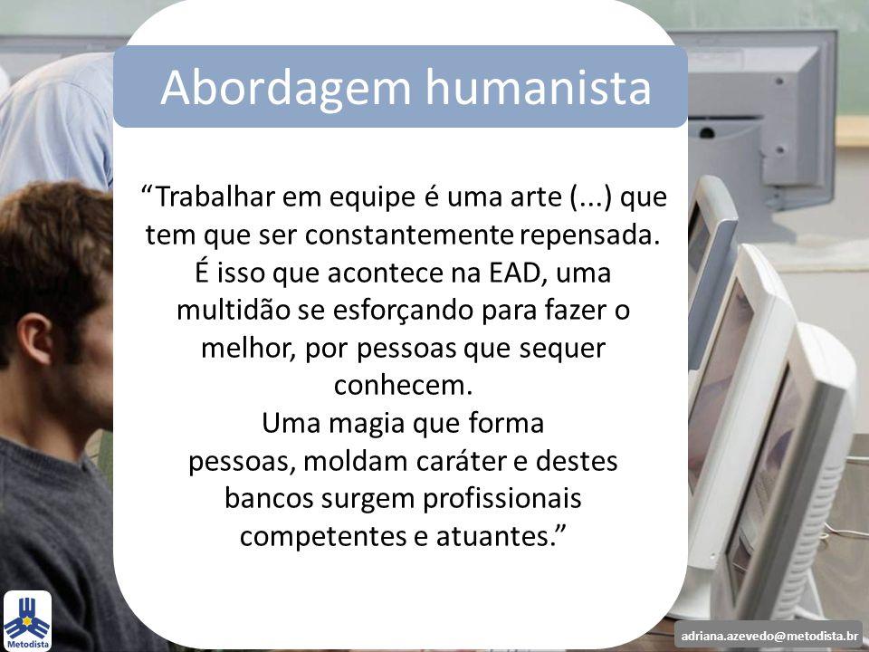 adriana.azevedo@metodista.br Trabalhar em equipe é uma arte (...) que tem que ser constantemente repensada. É isso que acontece na EAD, uma multidão s