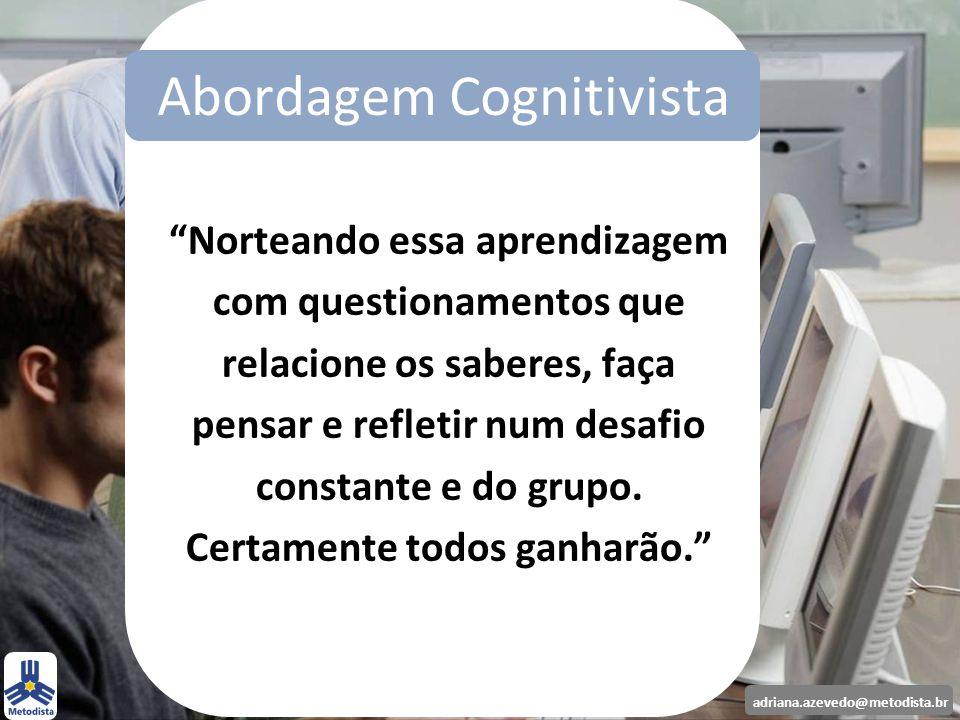 adriana.azevedo@metodista.br Norteando essa aprendizagem com questionamentos que relacione os saberes, faça pensar e refletir num desafio constante e