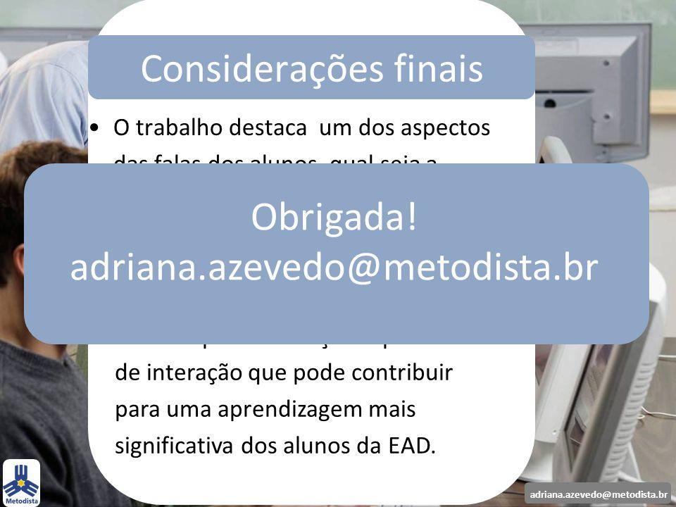 adriana.azevedo@metodista.br O trabalho destaca um dos aspectos das falas dos alunos, qual seja a percepção de uma abordagem educativa presente no cot
