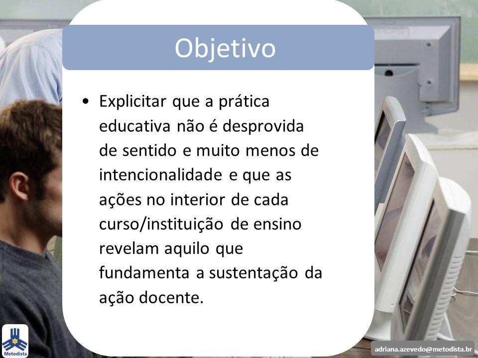 adriana.azevedo@metodista.br Norteando essa aprendizagem com questionamentos que relacione os saberes, faça pensar e refletir num desafio constante e do grupo.