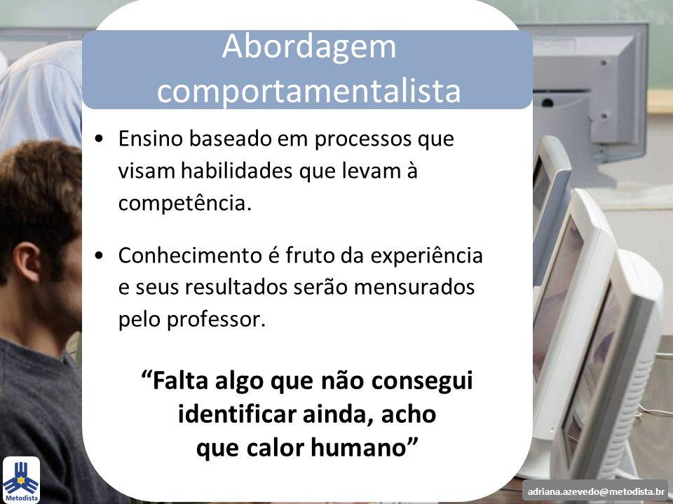 adriana.azevedo@metodista.br Ensino baseado em processos que visam habilidades que levam à competência. Conhecimento é fruto da experiência e seus res