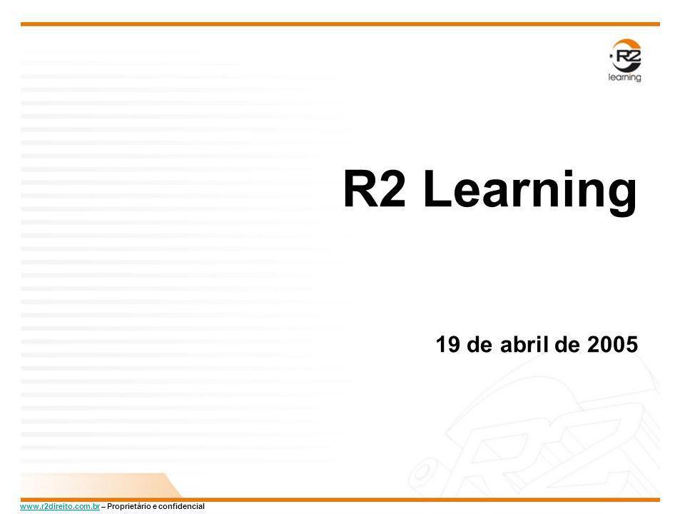 www.r2direito.com.brwww.r2direito.com.br – Proprietário e confidencial R2 Learning – A Empresa A R2 Learning é uma empresa especializada em desenvolvimento de cursos em mídia eletrônica através do e-learning.