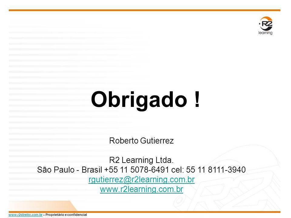 www.r2direito.com.brwww.r2direito.com.br – Proprietário e confidencial Obrigado ! Roberto Gutierrez R2 Learning Ltda. São Paulo - Brasil +55 11 5078-6