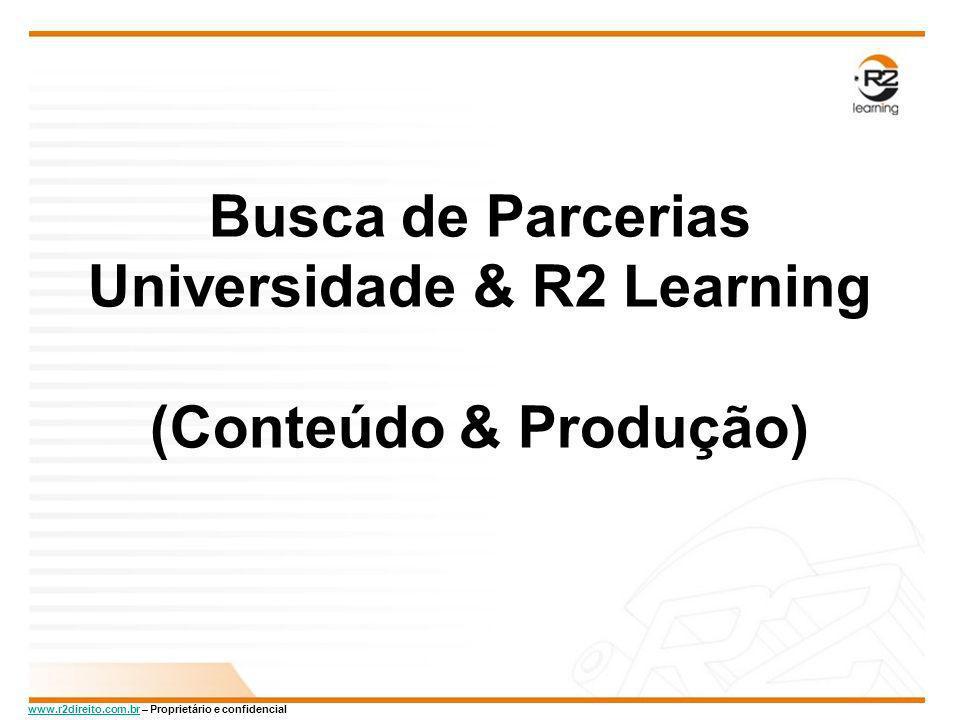 www.r2direito.com.brwww.r2direito.com.br – Proprietário e confidencial Busca de Parcerias Universidade & R2 Learning (Conteúdo & Produção)