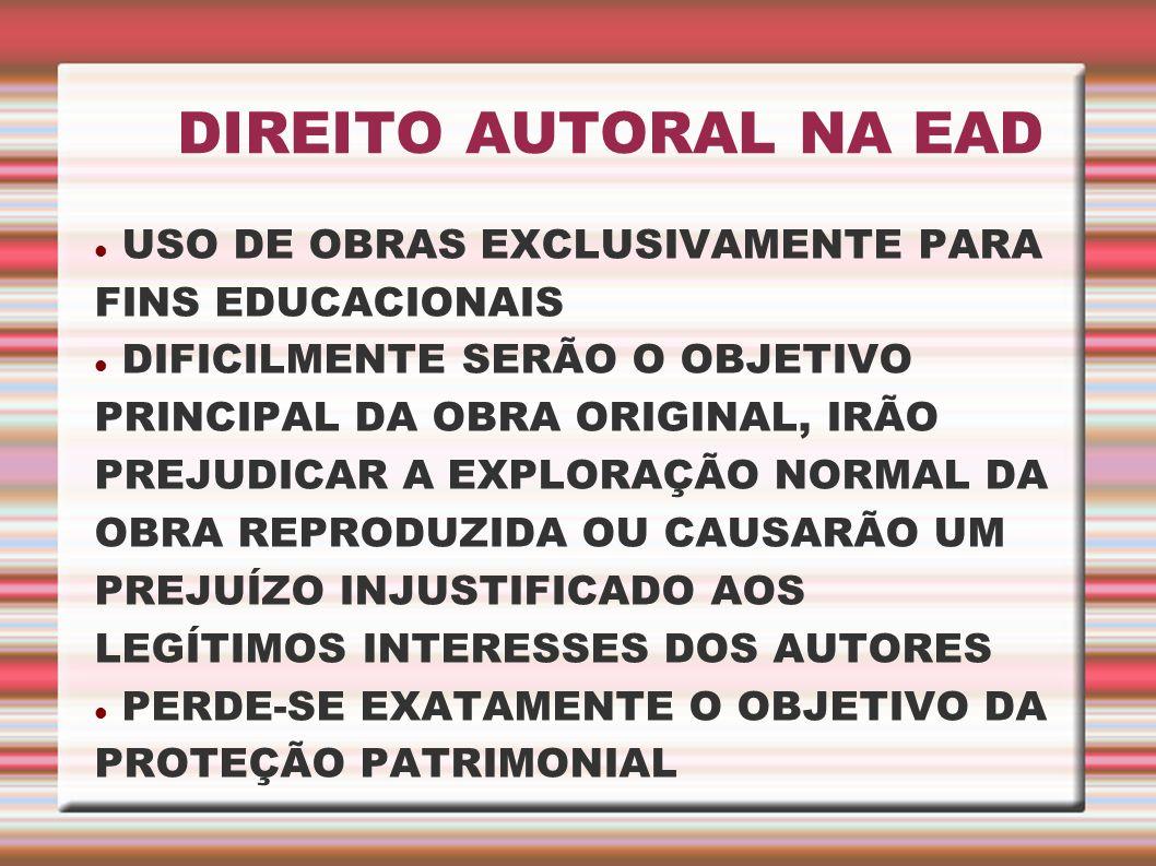 DIREITO AUTORAL NA EAD USO DE OBRAS EXCLUSIVAMENTE PARA FINS EDUCACIONAIS DIFICILMENTE SERÃO O OBJETIVO PRINCIPAL DA OBRA ORIGINAL, IRÃO PREJUDICAR A