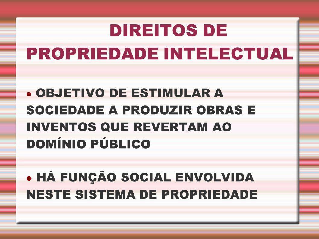 DIREITOS DE PROPRIEDADE INTELECTUAL OBJETIVO DE ESTIMULAR A SOCIEDADE A PRODUZIR OBRAS E INVENTOS QUE REVERTAM AO DOMÍNIO PÚBLICO HÁ FUNÇÃO SOCIAL ENV