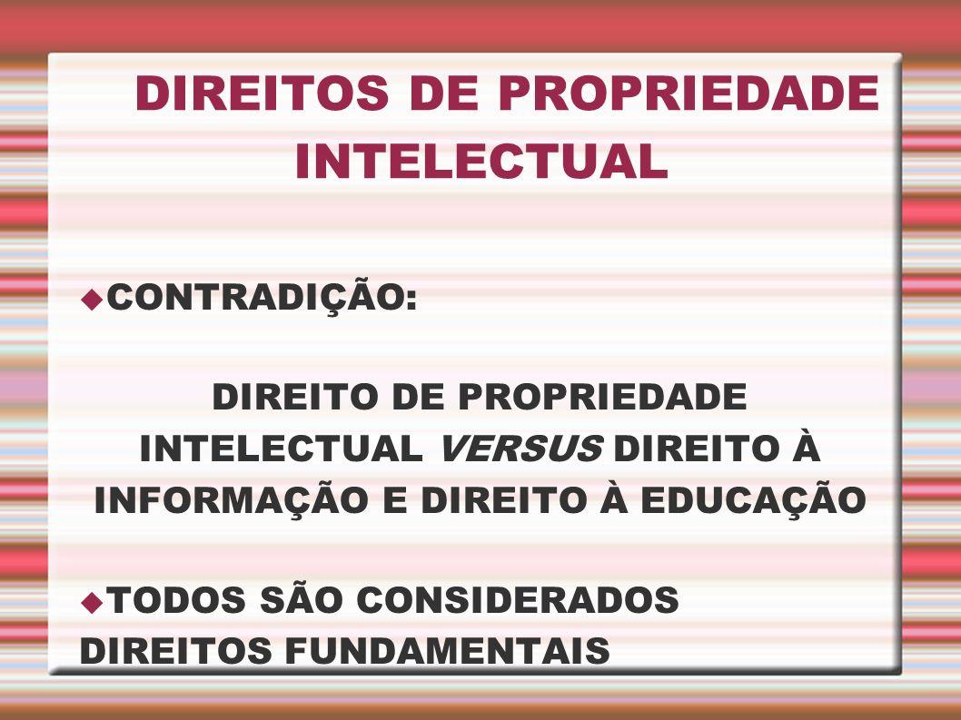 DIREITOS DE PROPRIEDADE INTELECTUAL CONTRADIÇÃO: DIREITO DE PROPRIEDADE INTELECTUAL VERSUS DIREITO À INFORMAÇÃO E DIREITO À EDUCAÇÃO TODOS SÃO CONSIDE