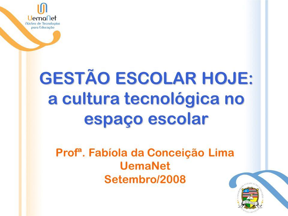 GESTÃO ESCOLAR HOJE: a cultura tecnológica no espaço escolar Profª.