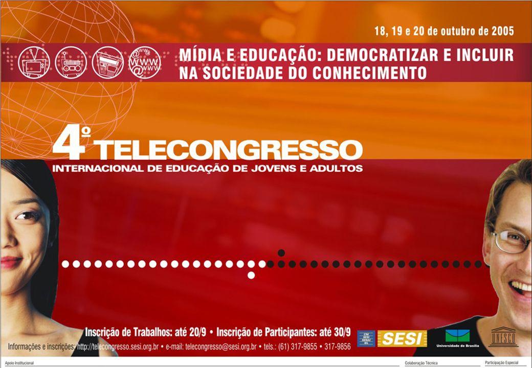 4º Telecongresso Internacional de Educação de Jovens e Adultos 18, 19 e 20 de outubro/2005 MIDIA E COMUNICAÇÃO: INCLUIR NA SOCIEDADE DO CONHECIMENTO