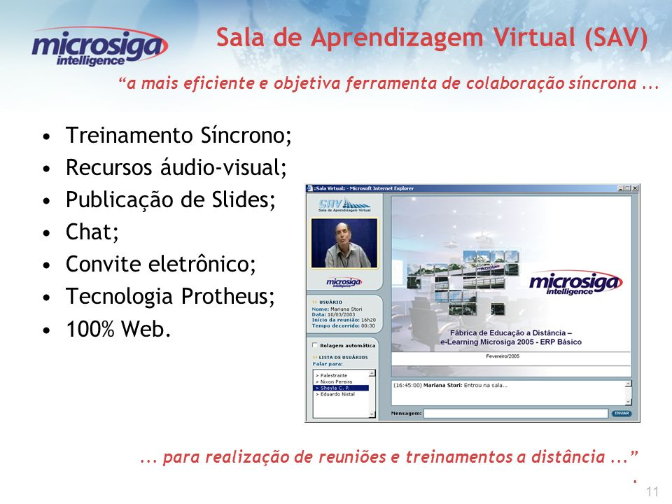 11 Sala de Aprendizagem Virtual (SAV) Treinamento Síncrono; Recursos áudio-visual; Publicação de Slides; Chat; Convite eletrônico; Tecnologia Protheus; 100% Web.