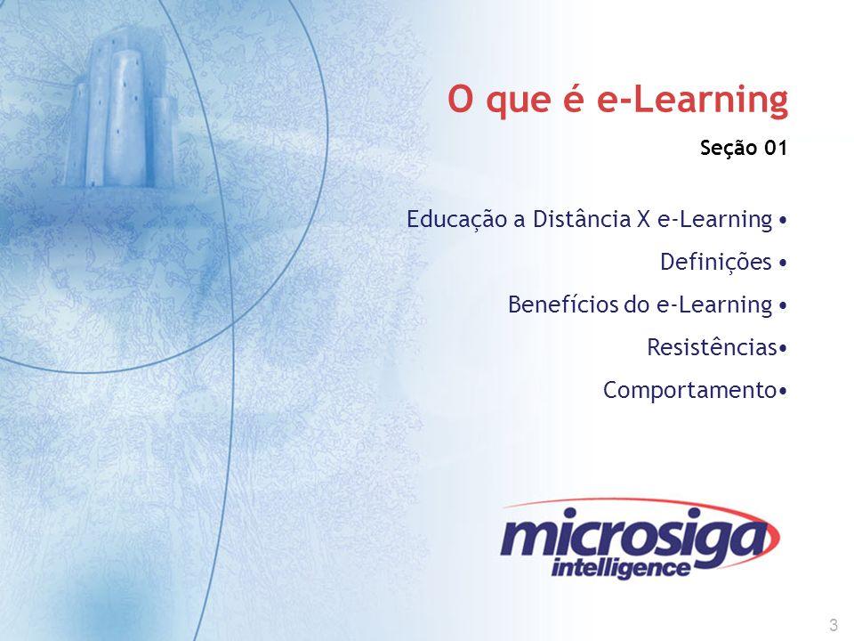 3 O que é e-Learning Seção 01 Educação a Distância X e-Learning Definições Benefícios do e-Learning Resistências Comportamento