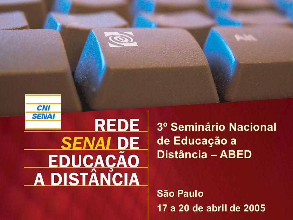 SENAI – Departamento Nacional / UNIEP – Unidade de Educação Profissional / www.senai.br/ead 3º Seminário Nacional de Educação a Distância – ABED 17 a