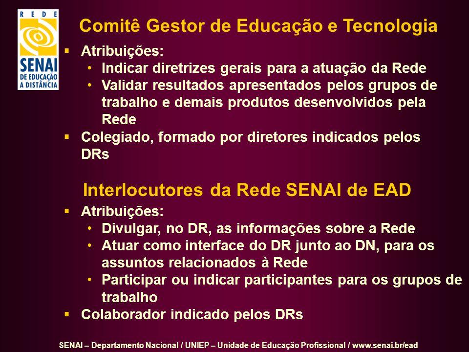 SENAI – Departamento Nacional / UNIEP – Unidade de Educação Profissional / www.senai.br/ead Comitê Gestor de Educação e Tecnologia Atribuições: Indica