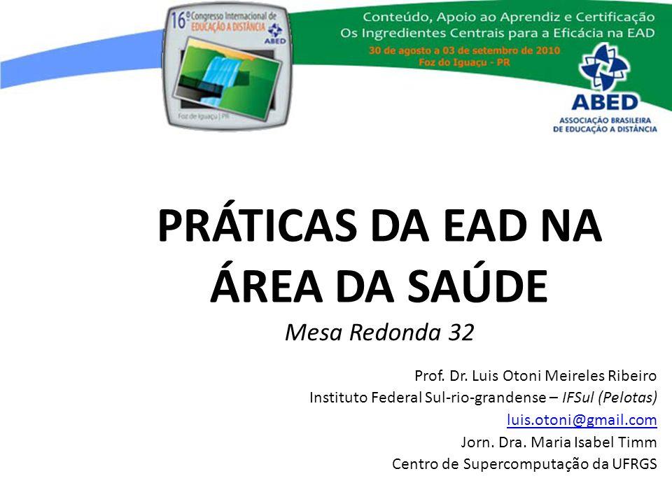 PRÁTICAS DA EAD NA ÁREA DA SAÚDE Prof. Dr. Luis Otoni Meireles Ribeiro Instituto Federal Sul-rio-grandense – IFSul (Pelotas) luis.otoni@gmail.com Jorn