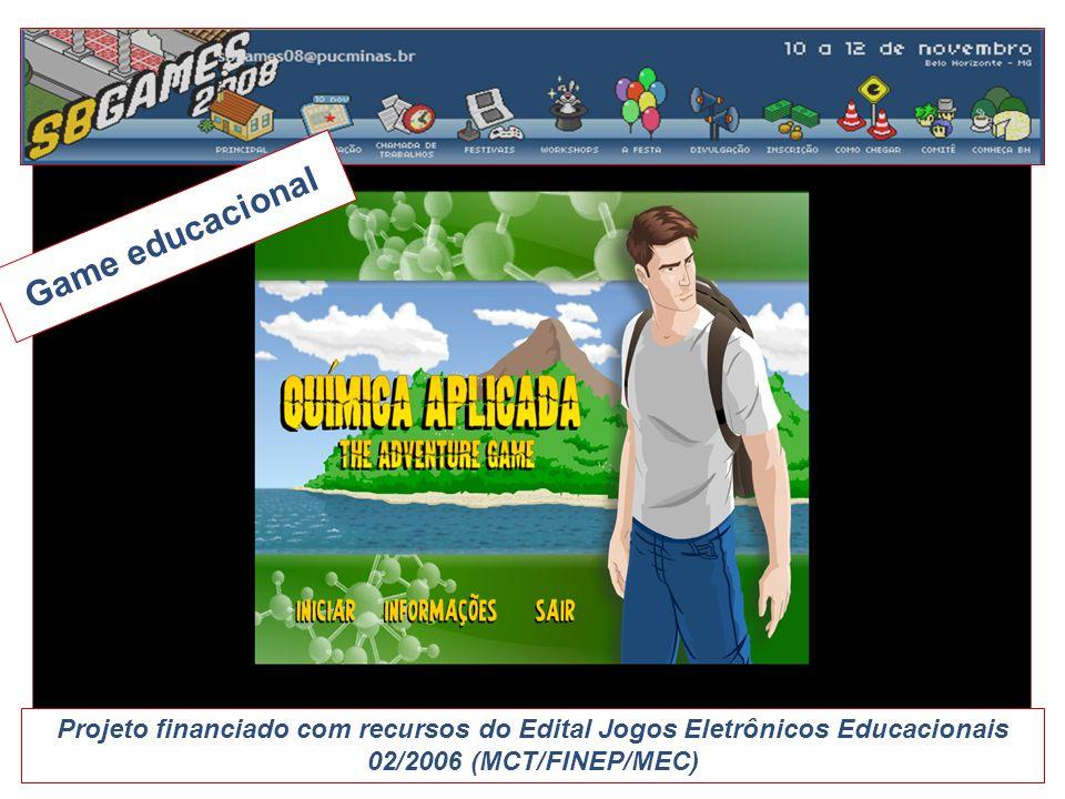 Game educacional Projeto financiado com recursos do Edital Jogos Eletrônicos Educacionais 02/2006 (MCT/FINEP/MEC)