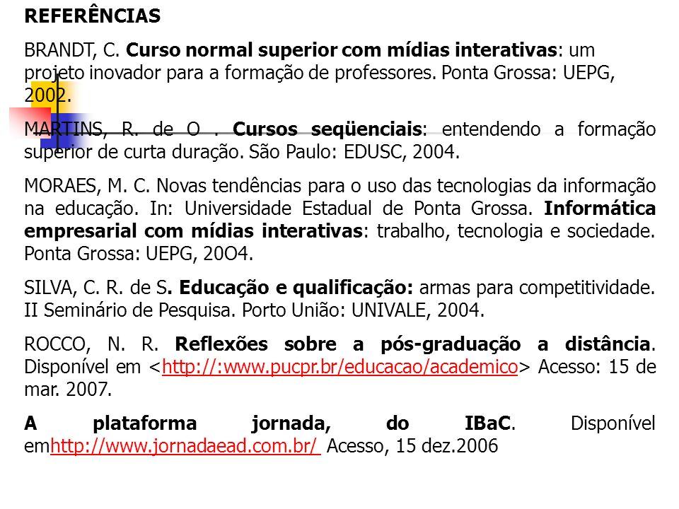 REFERÊNCIAS BRANDT, C. Curso normal superior com mídias interativas: um projeto inovador para a formação de professores. Ponta Grossa: UEPG, 2002. MAR