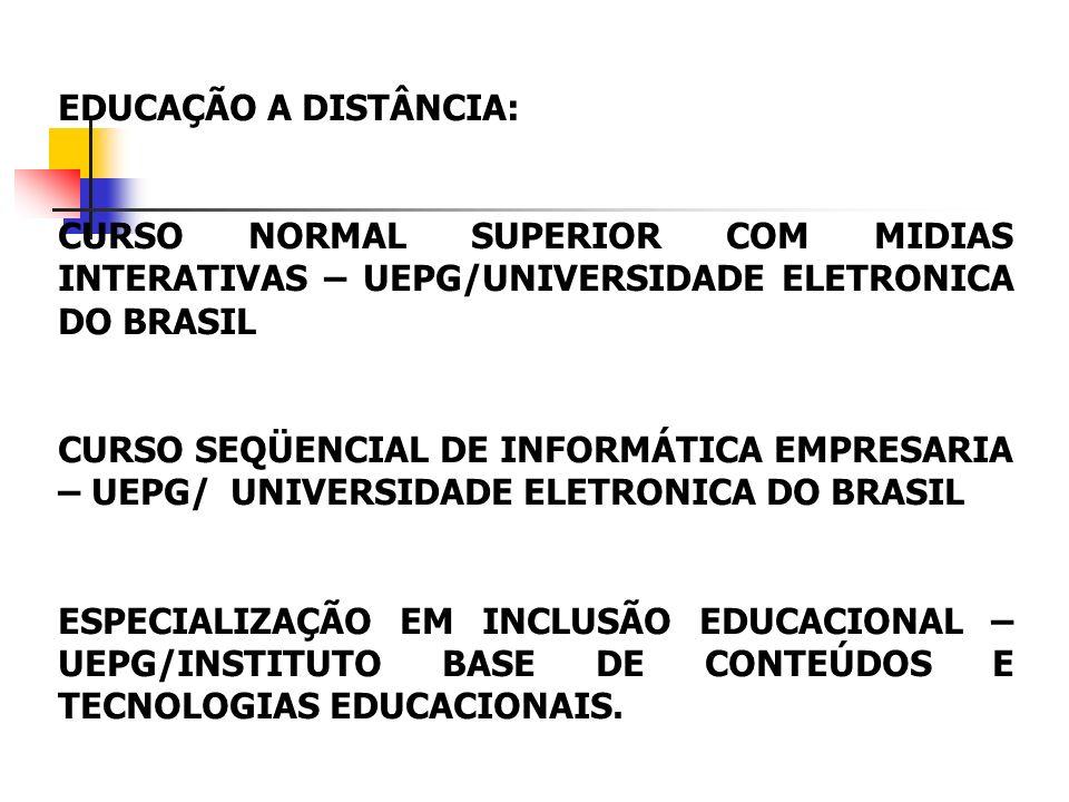 EDUCAÇÃO A DISTÂNCIA: CURSO NORMAL SUPERIOR COM MIDIAS INTERATIVAS – UEPG/UNIVERSIDADE ELETRONICA DO BRASIL CURSO SEQÜENCIAL DE INFORMÁTICA EMPRESARIA