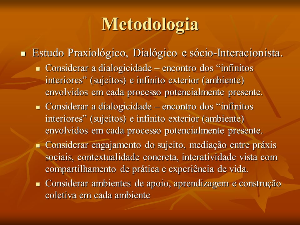 Estudo Praxiológico, Dialógico e sócio-Interacionista. Estudo Praxiológico, Dialógico e sócio-Interacionista. Considerar a dialogicidade – encontro do