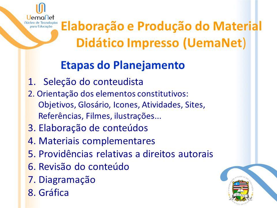 Elaboração e Produção do Material Didático Impresso (UemaNet) Etapas do Planejamento 1.Seleção do conteudista 2. Orientação dos elementos constitutivo