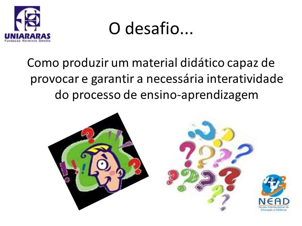 O desafio... Como produzir um material didático capaz de provocar e garantir a necessária interatividade do processo de ensino-aprendizagem