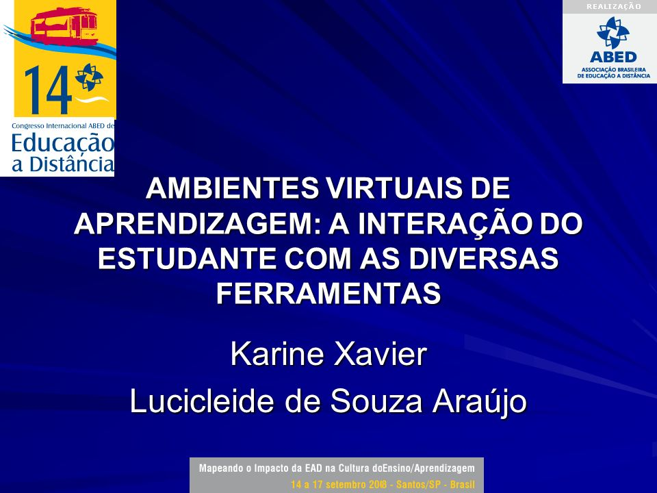 AMBIENTES VIRTUAIS DE APRENDIZAGEM: A INTERAÇÃO DO ESTUDANTE COM AS DIVERSAS FERRAMENTAS Karine Xavier Lucicleide de Souza Araújo