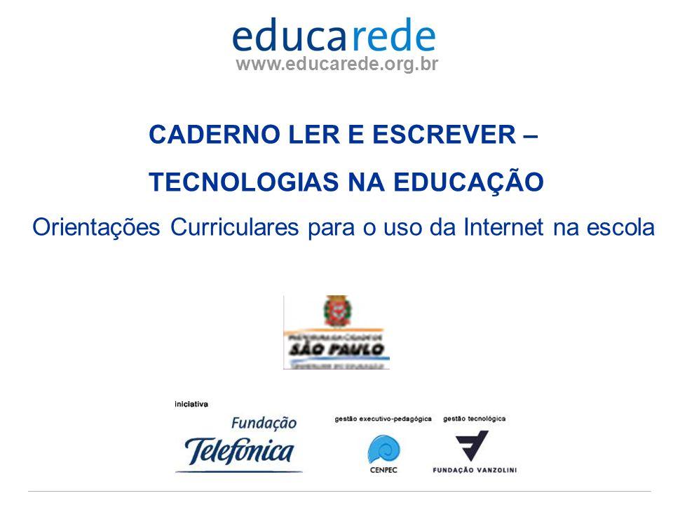 www.educarede.org.br CADERNO LER E ESCREVER – TECNOLOGIAS NA EDUCAÇÃO Orientações Curriculares para o uso da Internet na escola