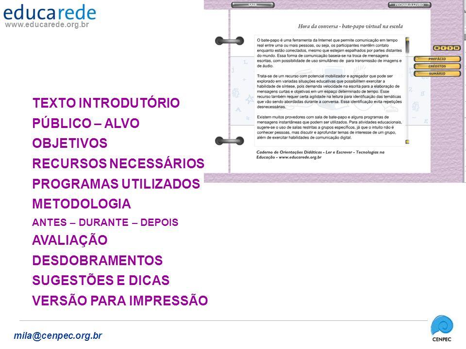 www.educarede.org.br mila@cenpec.org.br TEXTO INTRODUTÓRIO PÚBLICO – ALVO OBJETIVOS RECURSOS NECESSÁRIOS PROGRAMAS UTILIZADOS METODOLOGIA ANTES – DURANTE – DEPOIS AVALIAÇÃO DESDOBRAMENTOS SUGESTÕES E DICAS VERSÃO PARA IMPRESSÃO