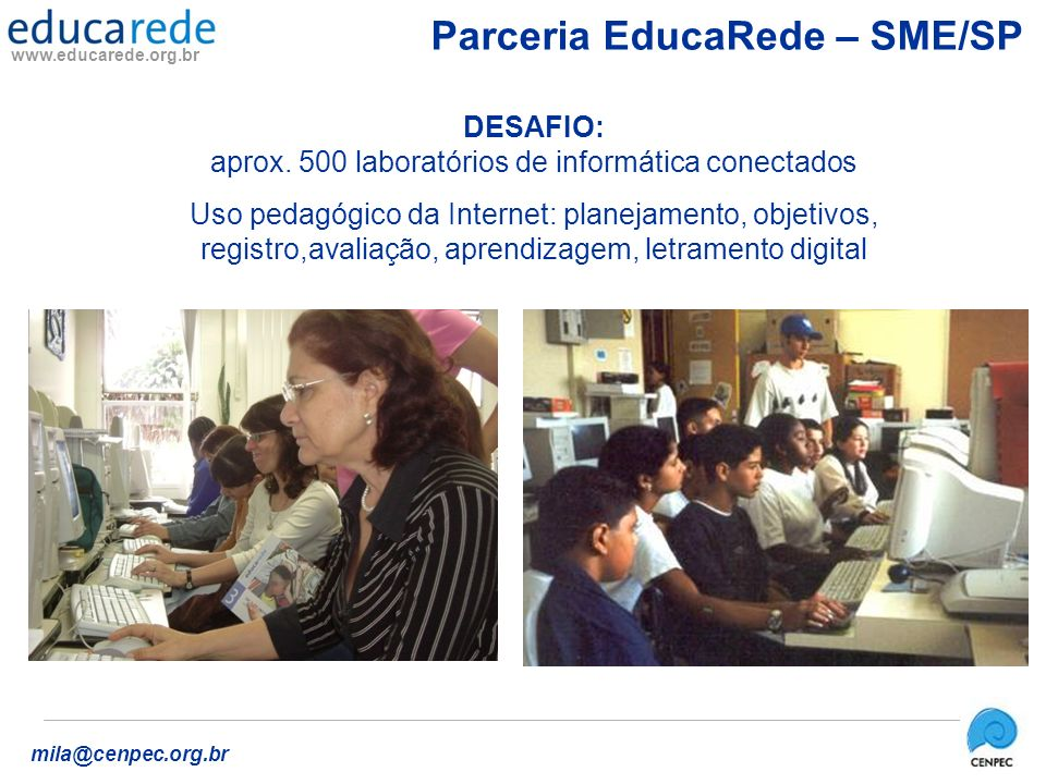 www.educarede.org.br mila@cenpec.org.br Parceria EducaRede – SME/SP GRUPO REFERÊNCIA FORMAÇÃO SEMI-PRESENCIAL 1 SEMESTRE DE TRABALHO Caderno Ler e Escrever Tecnologias na Educação