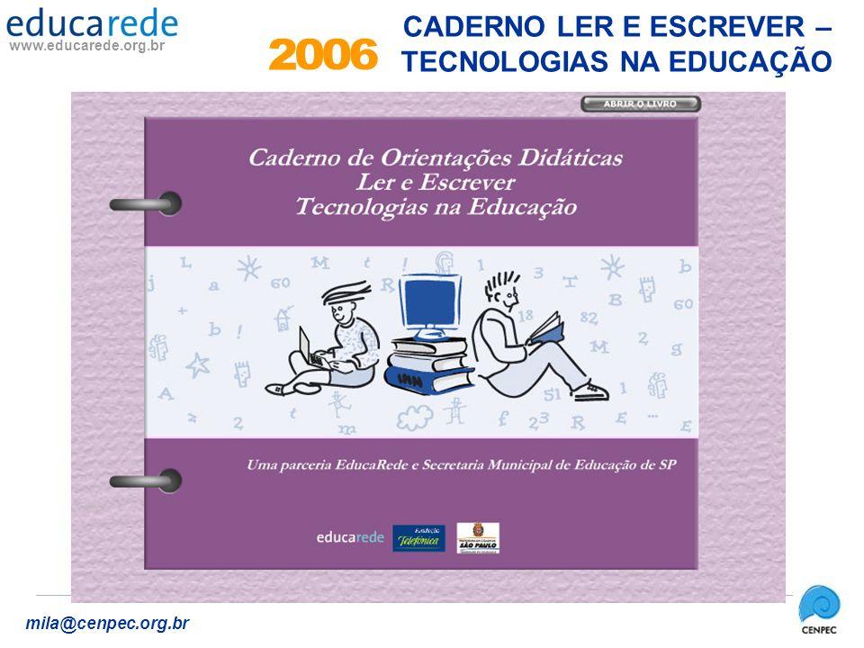 www.educarede.org.br mila@cenpec.org.br CADERNO LER E ESCREVER – TECNOLOGIAS NA EDUCAÇÃO