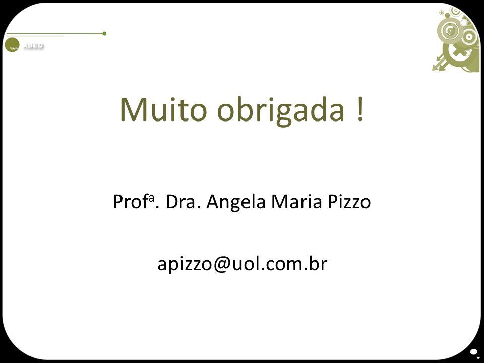 Muito obrigada ! Prof a. Dra. Angela Maria Pizzo apizzo@uol.com.br