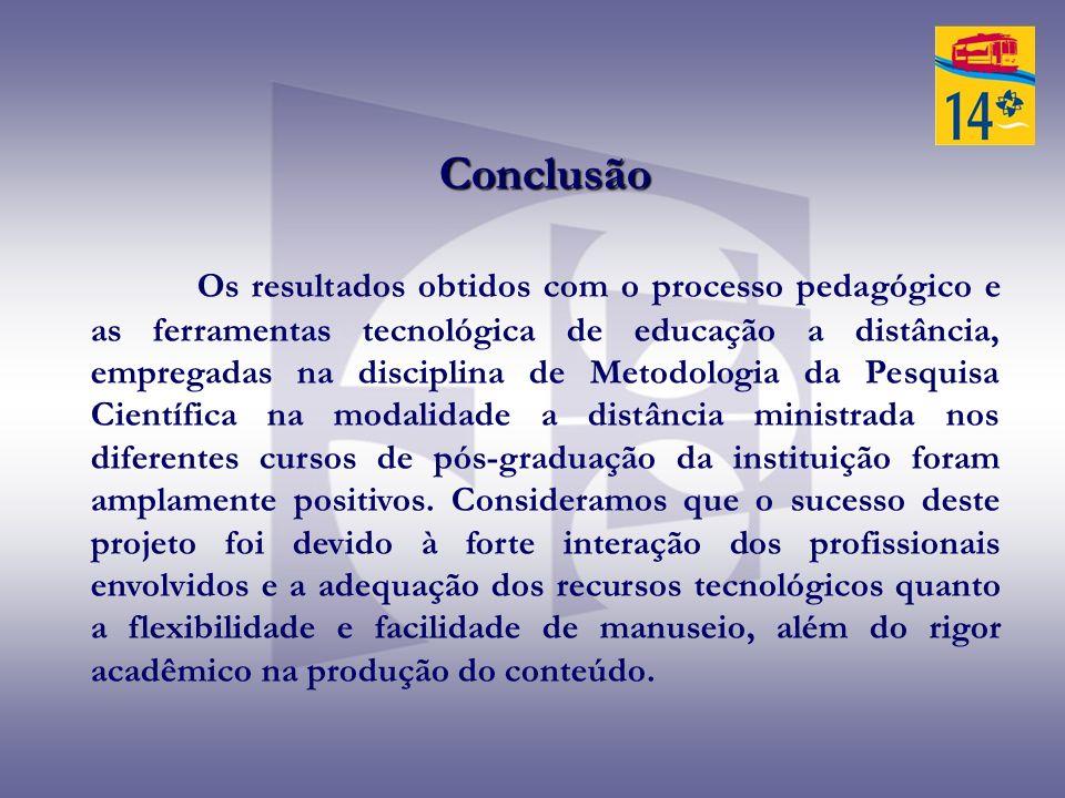 Conclusão Os resultados obtidos com o processo pedagógico e as ferramentas tecnológica de educação a distância, empregadas na disciplina de Metodologi