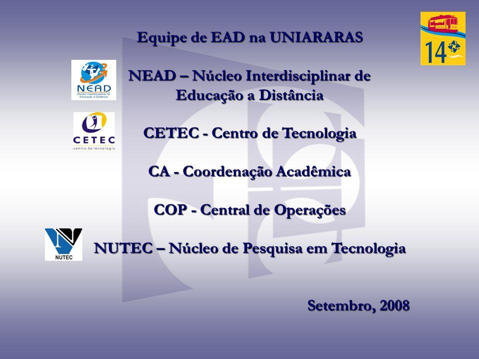 Equipe de EAD na UNIARARAS NEAD – Núcleo Interdisciplinar de Educação a Distância CETEC - Centro de Tecnologia CA - Coordenação Acadêmica COP - Centra