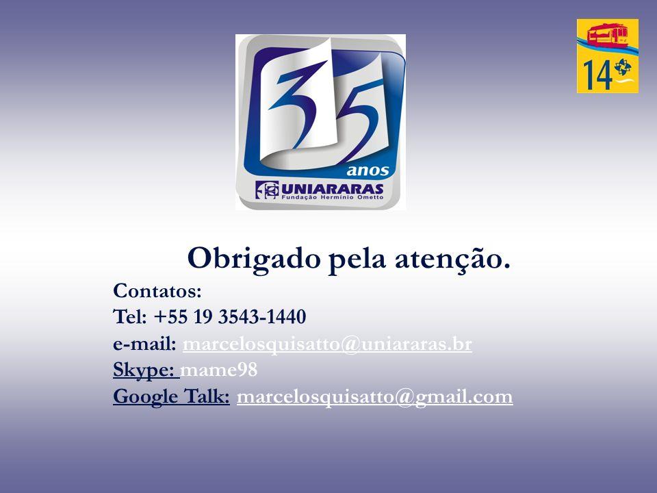 Obrigado pela atenção. Contatos: Tel: +55 19 3543-1440 e-mail: marcelosquisatto@uniararas.br Skype: mame98 Google Talk: marcelosquisatto@gmail.com