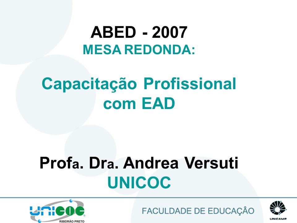 1 ABED - 2007 MESA REDONDA: Capacitação Profissional com EAD Prof a. Dr a. Andrea Versuti UNICOC
