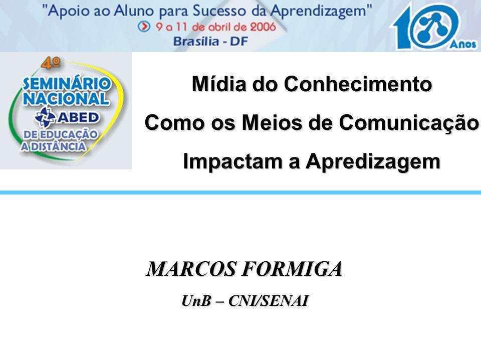 Mídia do Conhecimento Como os Meios de Comunicação Impactam a Apredizagem MARCOS FORMIGA UnB – CNI/SENAI