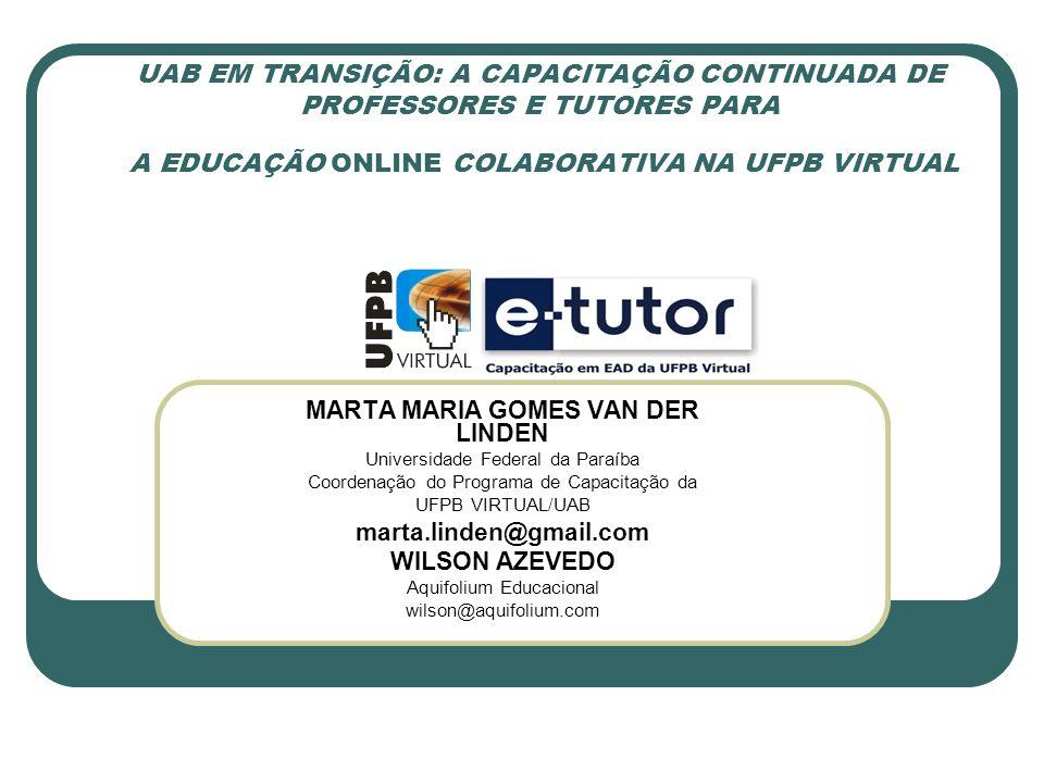 UAB EM TRANSIÇÃO: A CAPACITAÇÃO CONTINUADA DE PROFESSORES E TUTORES PARA A EDUCAÇÃO ONLINE COLABORATIVA NA UFPB VIRTUAL MARTA MARIA GOMES VAN DER LIND