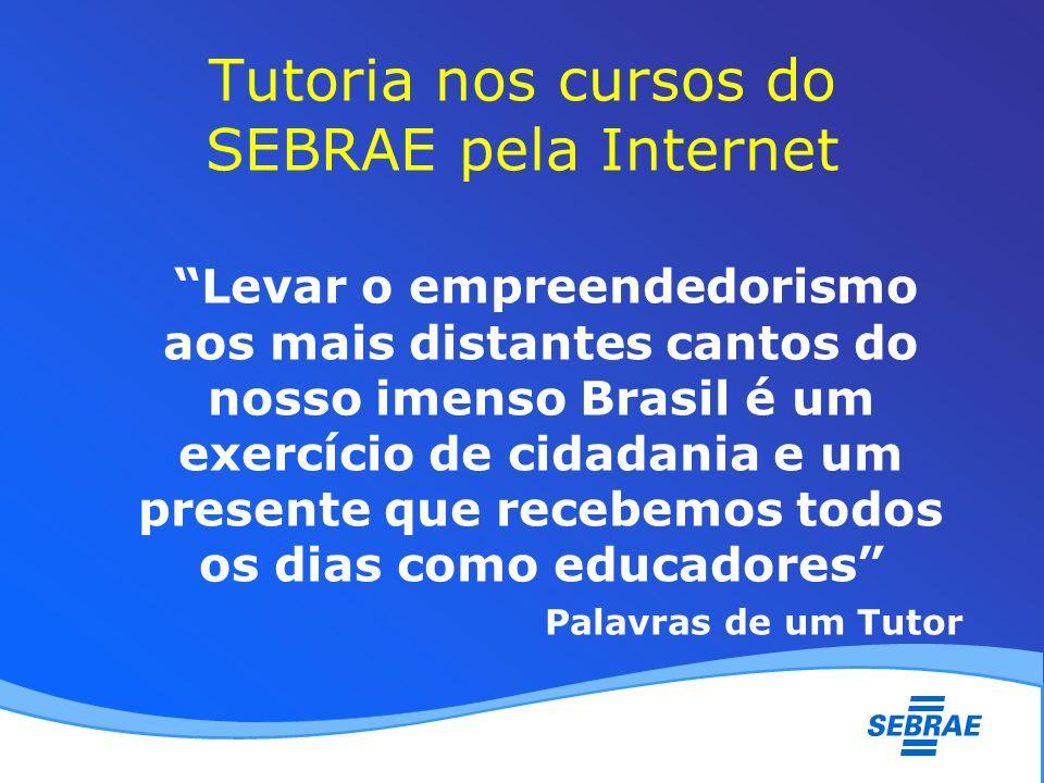 Tutoria nos cursos do SEBRAE pela Internet Levar o empreendedorismo aos mais distantes cantos do nosso imenso Brasil é um exercício de cidadania e um