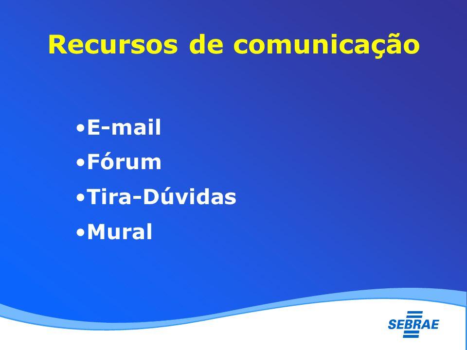 Recursos de comunicação E-mail Fórum Tira-Dúvidas Mural