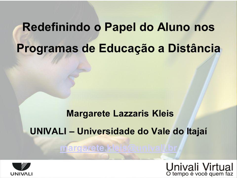 Redefinindo o Papel do Aluno nos Programas de Educação a Distância Margarete Lazzaris Kleis UNIVALI – Universidade do Vale do Itajaí margarete.kleis@u