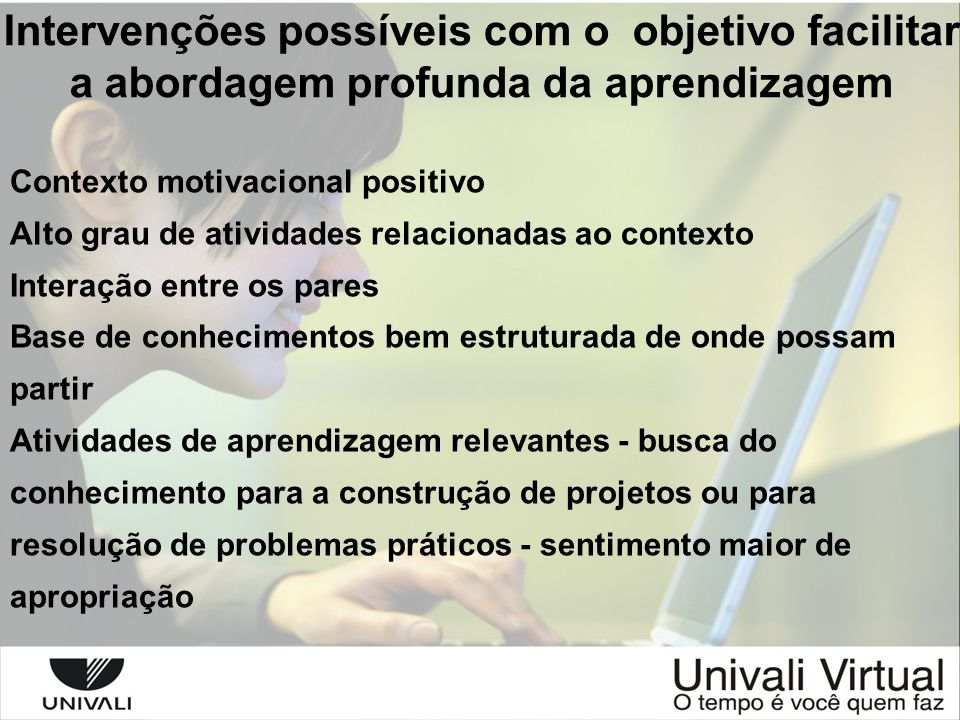 Intervenções possíveis com o objetivo facilitar a abordagem profunda da aprendizagem Contexto motivacional positivo Alto grau de atividades relacionad