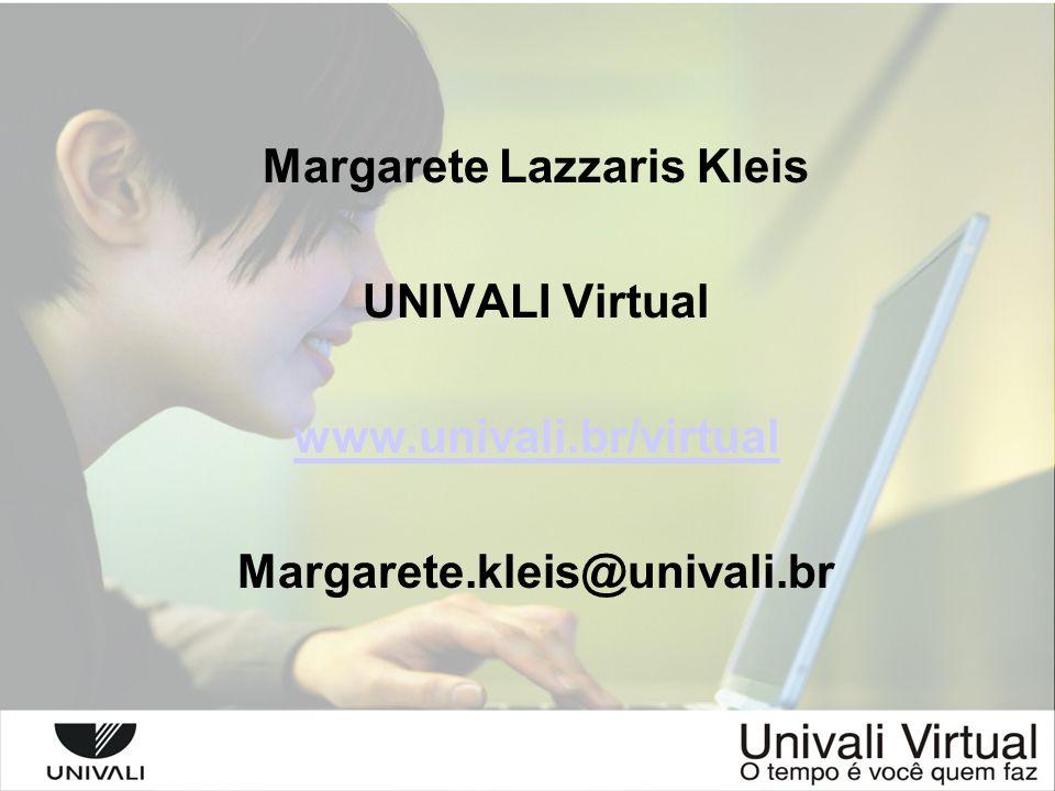 Margarete Lazzaris Kleis UNIVALI Virtual www.univali.br/virtual Margarete.kleis@univali.br
