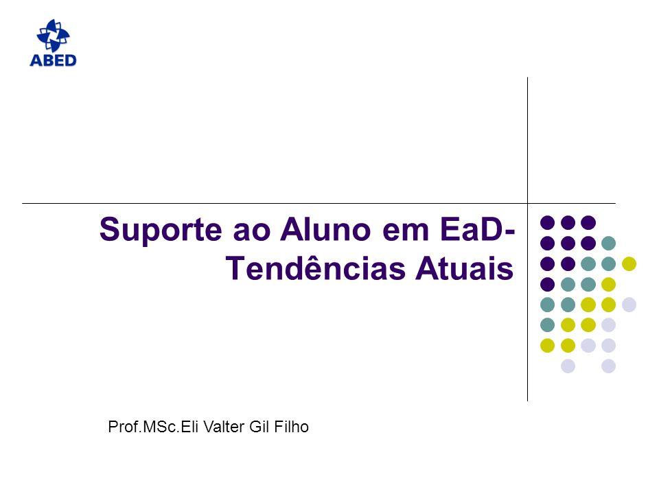 Suporte ao Aluno em EaD- Tendências Atuais Prof.MSc.Eli Valter Gil Filho