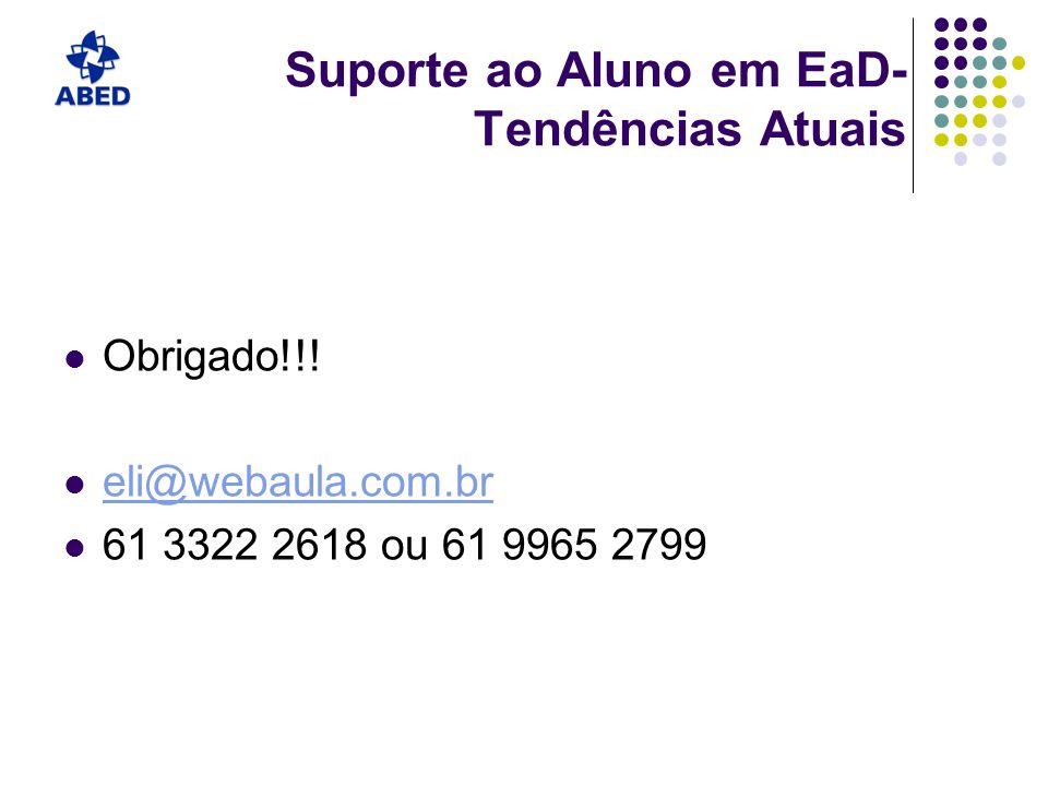 Suporte ao Aluno em EaD- Tendências Atuais Obrigado!!! eli@webaula.com.br 61 3322 2618 ou 61 9965 2799