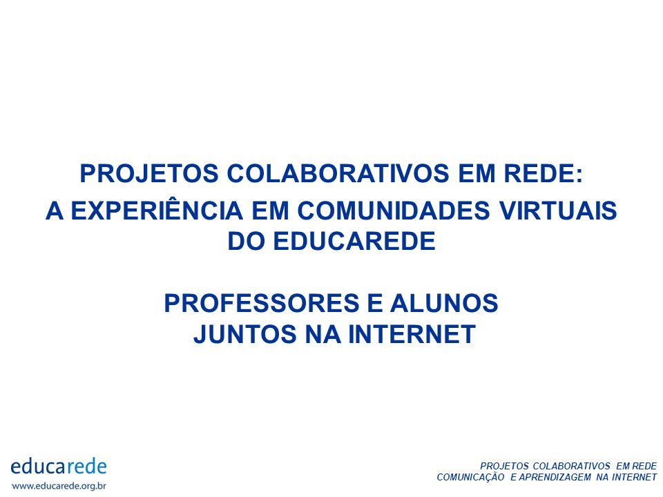 PROJETOS COLABORATIVOS EM REDE COMUNICAÇÃO E APRENDIZAGEM NA INTERNET as novas tecnologias não trazem novos desafios à Educação.
