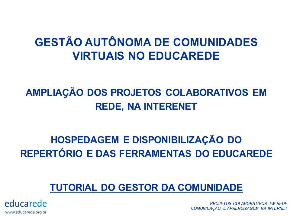 PROJETOS COLABORATIVOS EM REDE COMUNICAÇÃO E APRENDIZAGEM NA INTERNET GESTÃO AUTÔNOMA DE COMUNIDADES VIRTUAIS NO EDUCAREDE AMPLIAÇÃO DOS PROJETOS COLA